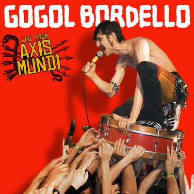 Gogol Bordello - Live From Axis Mundi (2009)