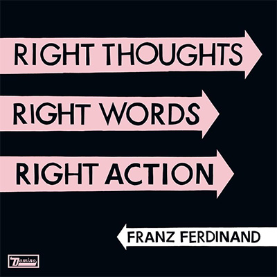 Franz Ferdinand, Right Thoughts Right Words Right Action (2013)