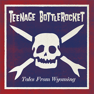Teenage Bottlerocket - «Tales From Wyoming» (2015)