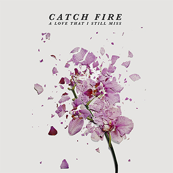 Мини-альбом группы Catch Fire - «A Love That I Still Miss»