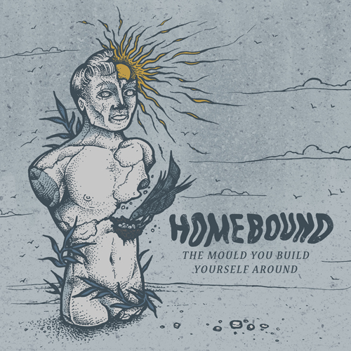 Homebound – «The Mould You Build Yourself Around»