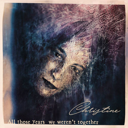 Christine – «All Those Years We Weren't Together»